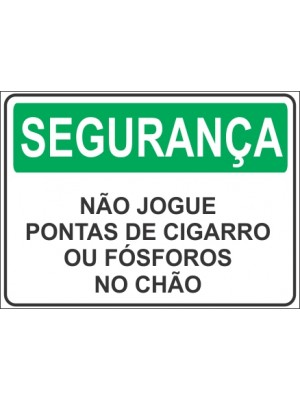 Placa de  Sinalizacao Seguranca Nao jogue pontas de cigarro ou fosforo no chao